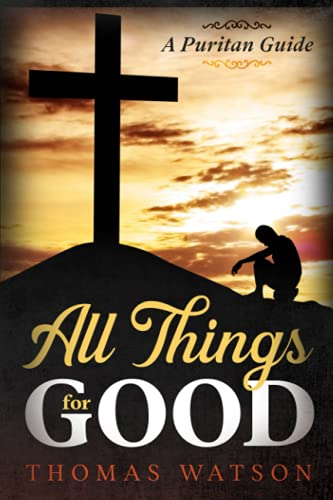 9781494800031: All Things for Good: A Puritan Guide