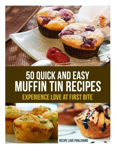 9781494800796: 50 Quick and Easy Muffin Tin Recipes: Experience Love at First Bite!