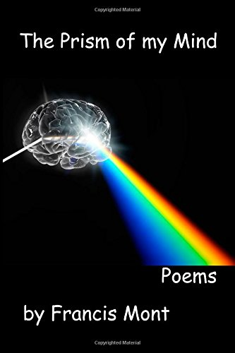 The Prism of my Mind - Poems: Francis Mont