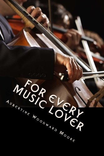 9781494804718: For Every Music Lover: A Series of Practical Essays On Music; An Essential Guide for Informed Listening and Practice.