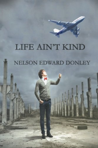 Life Ain't Kind: Donley, Nelson Edward
