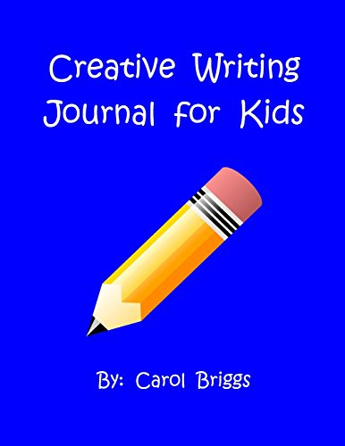 Creative Writing Journal for Kids: Carol Briggs