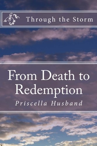 Through the Storm: From Death to Redemption: Husband, Priscella
