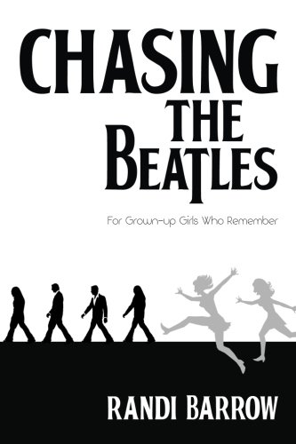 9781494819590: Chasing the Beatles: For Grown-up Girls Who Remember