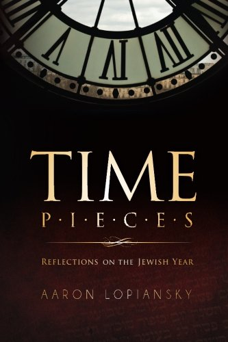 Time Pieces: Reflections on the Jewish Year: Lopiansky, Aaron
