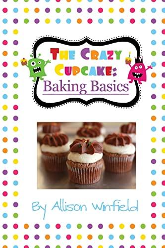 9781494819774: The Crazy Cupcake: Baking Basics