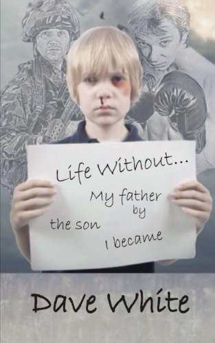 9781494822224: Life Without... My father: By the son I became