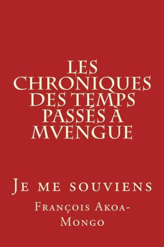9781494822781: Les Chroniques des Temps Passés à Mvengue: Je me souviens
