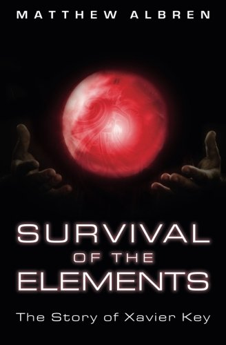 Survival of the Elements : The Story of Xavier Key: Matthew Albren
