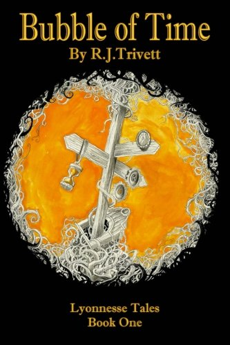 Bubble of Time: Lyonnesse Tales Book One: Trivett, R J