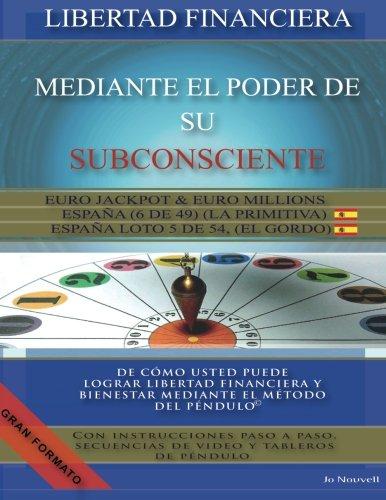9781494824648: Libertad financiera mediante el poder de su subconsciente: De cómo usted puede lograr libertad financiera y bienestar mediante el método del Péndulo