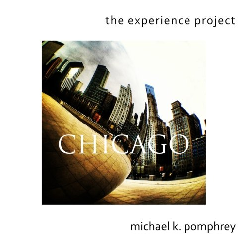 The Experience Project: Chicago (Mobile Me Photography) (Volume 1): Pomphrey, Michael K.
