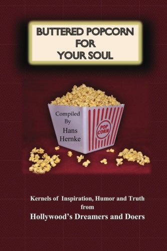 9781494831837: Buttered Popcorn For Your Soul: Kernels of Inspiration, Humor and Truth from Hollywood's Dreamers and Doers