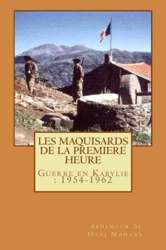 9781494835323: Les Maquisards de premiere heure: La Guerre en Haute Kabylie(1954-1962)