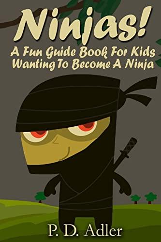 Ninjas! A Fun Guide Book For Kids: Adler, P. D.