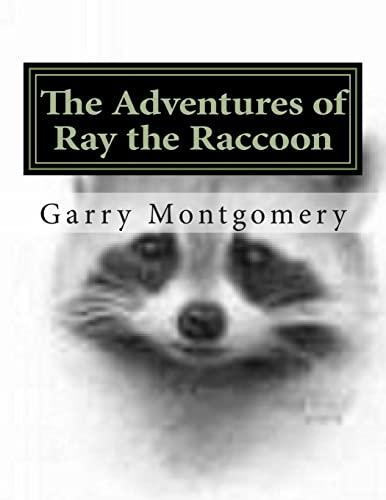 The Adventures of Ray the Raccoon (Volume 1): Montgomery, Garry