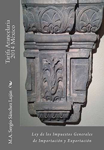 9781494842109: Tarifa Arancelaria 2014 México: Ley de los impuestos generales de importación y exportación (Spanish Edition)