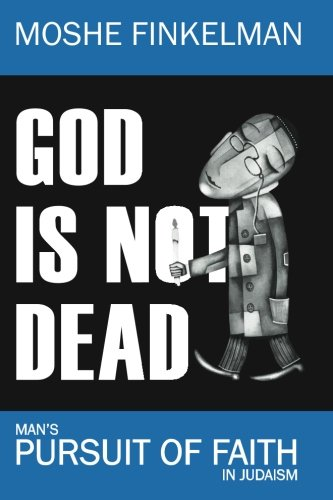 9781494842659: God Is Not Dead: Man's Pursuit of Faith in Judaism