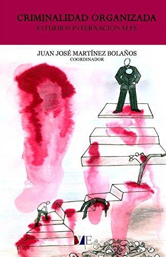 Criminalidad Organizada: Estudios Internacionales (Spanish Edition): Juan José Martínez