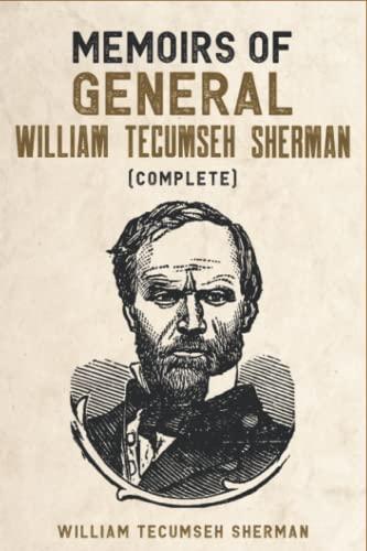Memoirs of General William Tecumseh Sherman (Complete): William Tecumseh Sherman