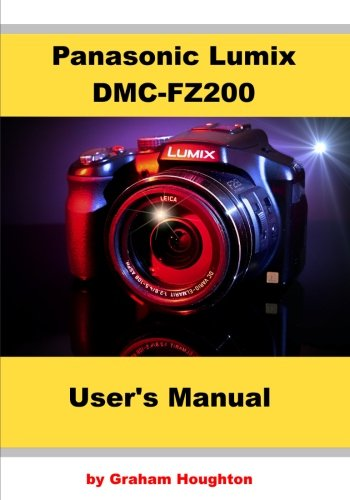 Panasonic Lumix DMC-FZ200 User's Manual: Houghton, Mr Graham