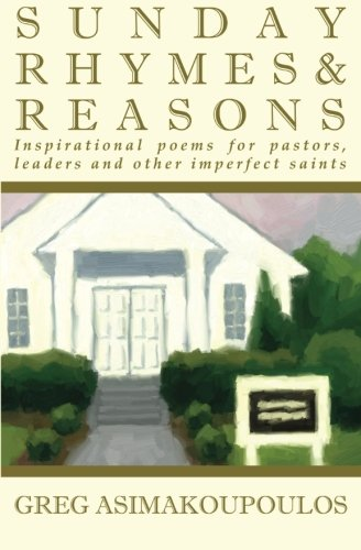 Sunday Rhymes & Reasons: Inspirational poems for pastors, leaders and other imperfect saints: ...