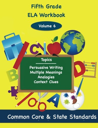 9781494860684: Fifth Grade ELA Volume 6: Persuasive Writing, Multiple Meanings, Analogies, Context Clues