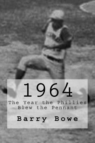 1964: The Year the Phillies Blew the Pennant: Bowe, Barry