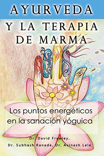 Ayurveda y la terapia de marma: Los puntos energeticos en la sanacion yoguica (Spanish Edition): ...