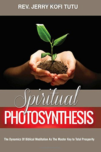 9781494867737: Spiritual photosynthesis: The dynamics of biblical meditation as the master key to total prosperity