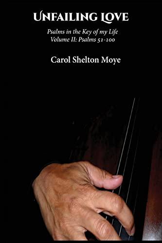 Unfailing Love: Psalms in the Key of my Life: Volume II (Volume 2): Carol Shelton Moye