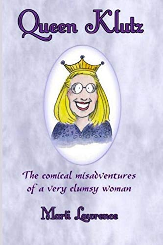 9781494870782: Queen Klutz: The comical misadventures of a very clumsy woman. Essays on Life and Laughter