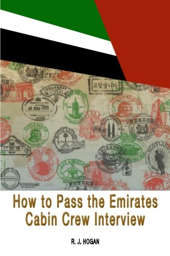 How To Pass the Emirates Cabin Crew Interview: An Inside Look at the Emirates Interview Process, ...