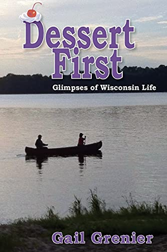 Dessert First: Glimpses of Wisconsin Life: Grenier, Gail