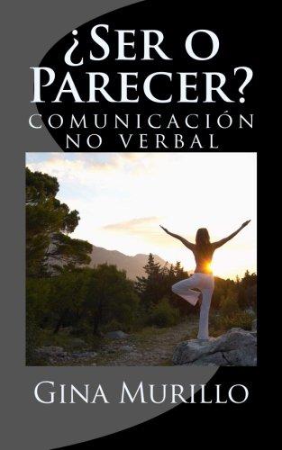 9781494875992: Ser o Parecer: El arte de la comunicacion no verbal