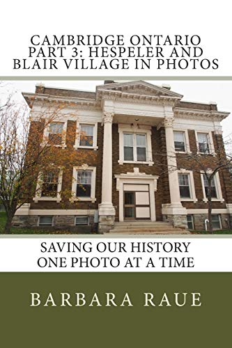 9781494880545: Cambridge Ontario Part 3: Hespeler and Blair Village in Photos: Saving Our History One Photo at a Time (Cruising Ontario)