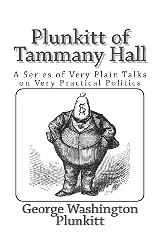 9781494885007: Plunkitt of Tammany Hall: A Series of Very Plain Talks on Very Practical Politics