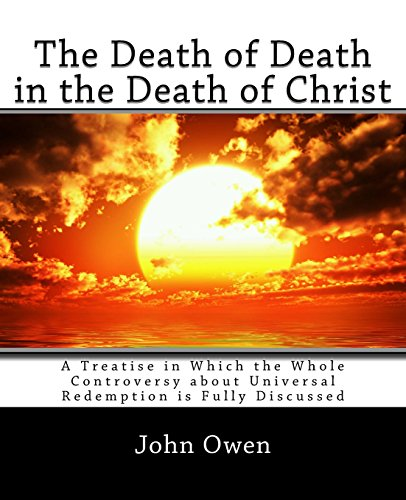 9781494885199: The Death of Death in the Death of Christ: A Treatise in Which the Whole Controversy about Universal Redemption is Fully Discussed