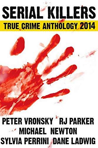 Serial Killers True Crime Anthology 2014 (Large Print): Vronsky, Peter; Parker, RJ; Newton, Michael...