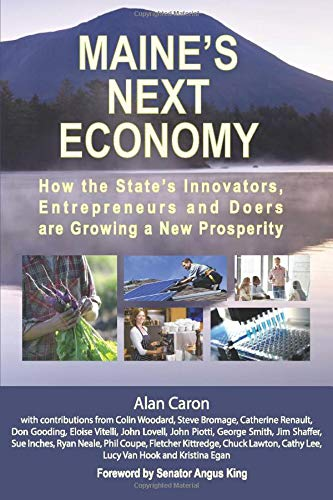 9781494891473: Maine's Next Economy: How the state's innovators, entrepreneurs and doers are growing a new prosperity