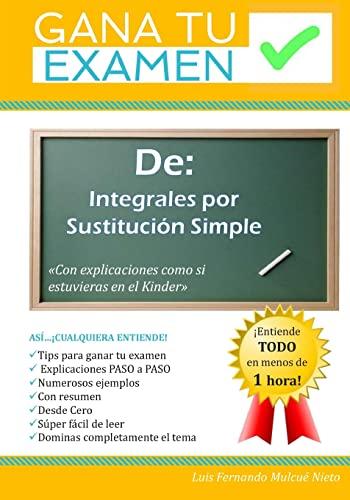 Gana Tu Examen de: Integrales Por Sustitucion: Msc Luis Fernando