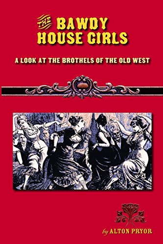 9781494895655: The Bawdy House Girls: A Look at the Brothels of the Old West
