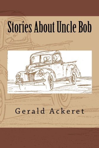 Stories About Uncle Bob: Ackeret, Gerald