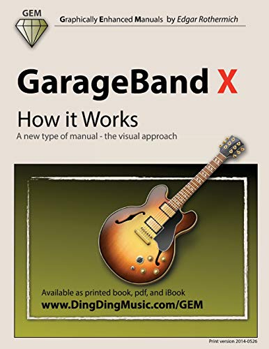 GarageBand X - How it Works: A new type of manual - the visual approach (Gem (Graphically Enhanced ...