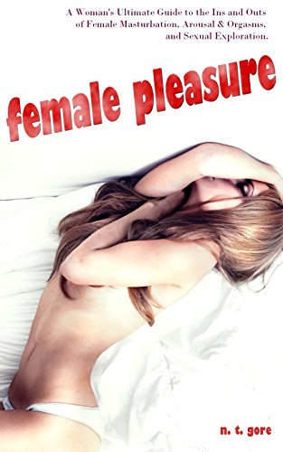 Female Pleasure: The Ultimate Guide to the: Gore, N. T.