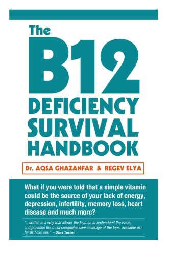 9781494918798: The B12 Deficiency Survival Handbook: Fix Your Vitamin B12 Deficiency Before Any Permanent Nerve and Brain Damage