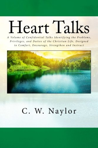 9781494919351: Heart Talks: A Volume of Confidential Talks Identifying the Problems, Privileges, and Duties of the Christian Life, Designed to Comfort, Encourage, Strengthen and Instruct