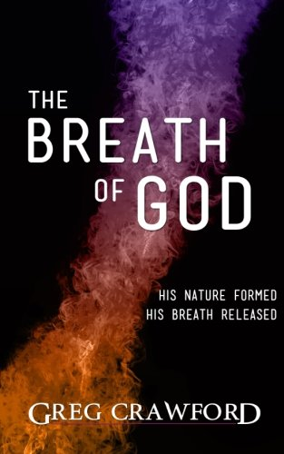 9781494921125: The Breath of God: His nature formed His breath released
