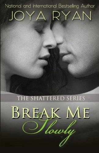 9781494927134: Break Me Slowly: Volume 1 (The Shattered Series)