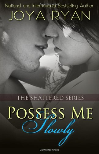 Possess Me Slowly (The Shattered Series) (Volume 2): Ryan, Joya
